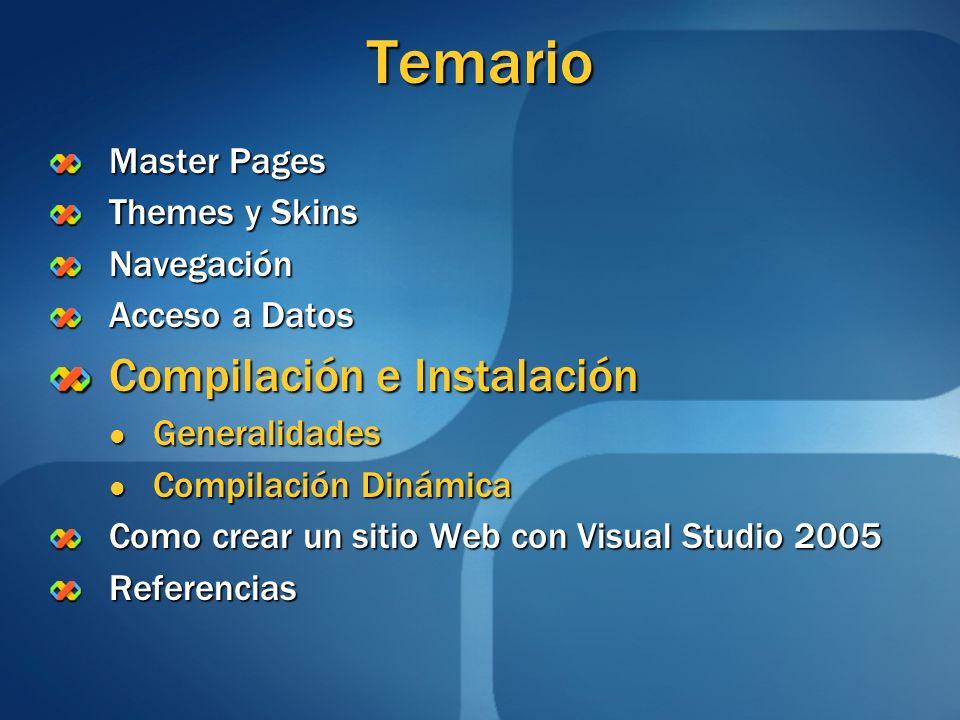 Temario Master Pages Themes y Skins Navegación Acceso a Datos Compilación e Instalación Generalidades Generalidades Compilación Dinámica Compilación D