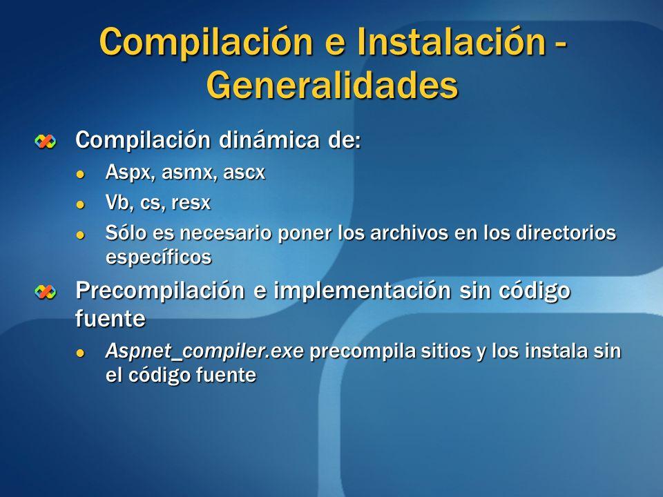 Compilación e Instalación - Generalidades Compilación dinámica de: Aspx, asmx, ascx Aspx, asmx, ascx Vb, cs, resx Vb, cs, resx Sólo es necesario poner