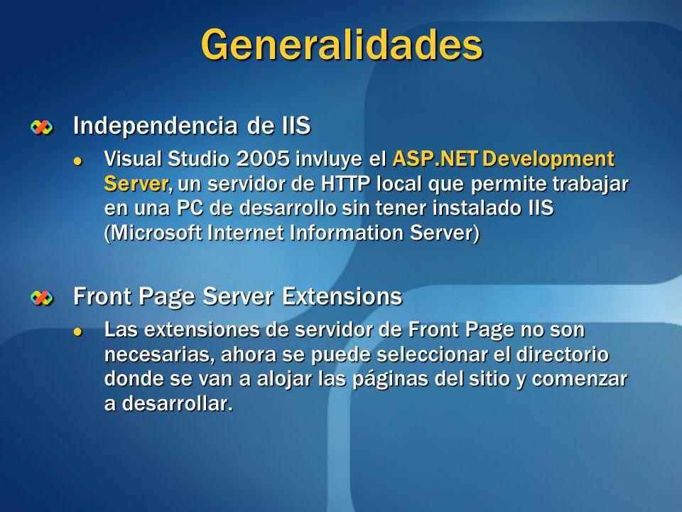 Generalidades Independencia de IIS Visual Studio 2005 invluye el ASP.NET Development Server, un servidor de HTTP local que permite trabajar en una PC