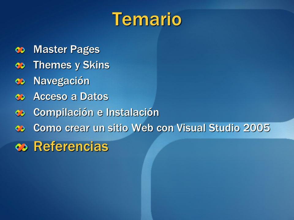 Temario Master Pages Themes y Skins Navegación Acceso a Datos Compilación e Instalación Como crear un sitio Web con Visual Studio 2005 Referencias