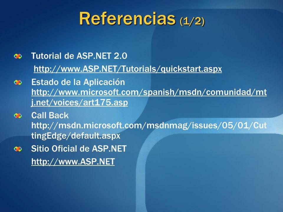 Referencias (1/2) Tutorial de ASP.NET 2.0 http://www.ASP.NET/Tutorials/quickstart.aspx Estado de la Aplicación http://www.microsoft.com/spanish/msdn/c