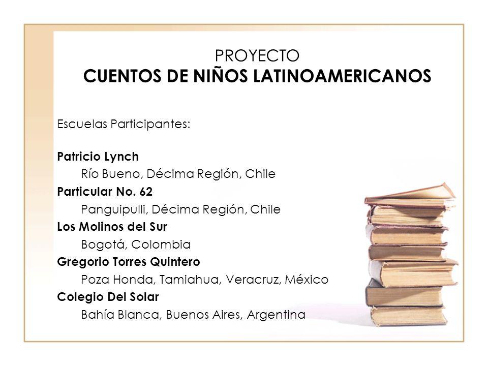PROYECTO CUENTOS DE NIÑOS LATINOAMERICANOS Escuelas Participantes: Patricio Lynch Río Bueno, Décima Región, Chile Particular No. 62 Panguipulli, Décim