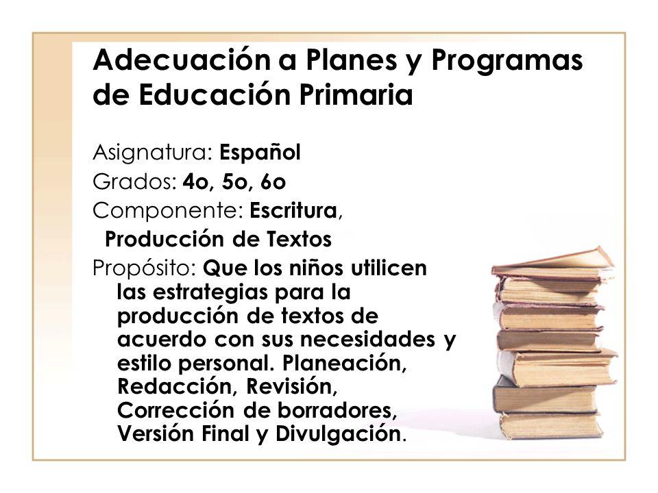 Adecuación a Planes y Programas de Educación Primaria Asignatura: Español Grados: 4o, 5o, 6o Componente: Escritura, Producción de Textos Propósito: Qu