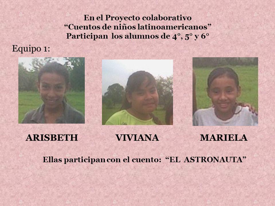 En el Proyecto colaborativo Cuentos de niños latinoamericanos Participan los alumnos de 4°, 5° y 6° Equipo 1: ARISBETHVIVIANAMARIELA Ellas participan