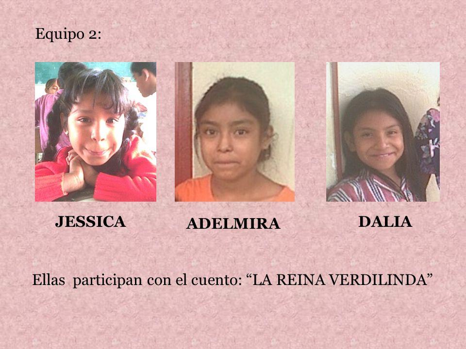 Equipo 2: JESSICA ADELMIRA DALIA Ellas participan con el cuento: LA REINA VERDILINDA