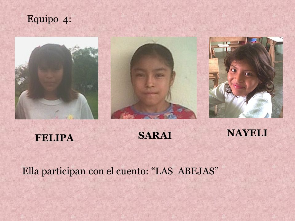 Equipo 4: FELIPA SARAI NAYELI Ella participan con el cuento: LAS ABEJAS