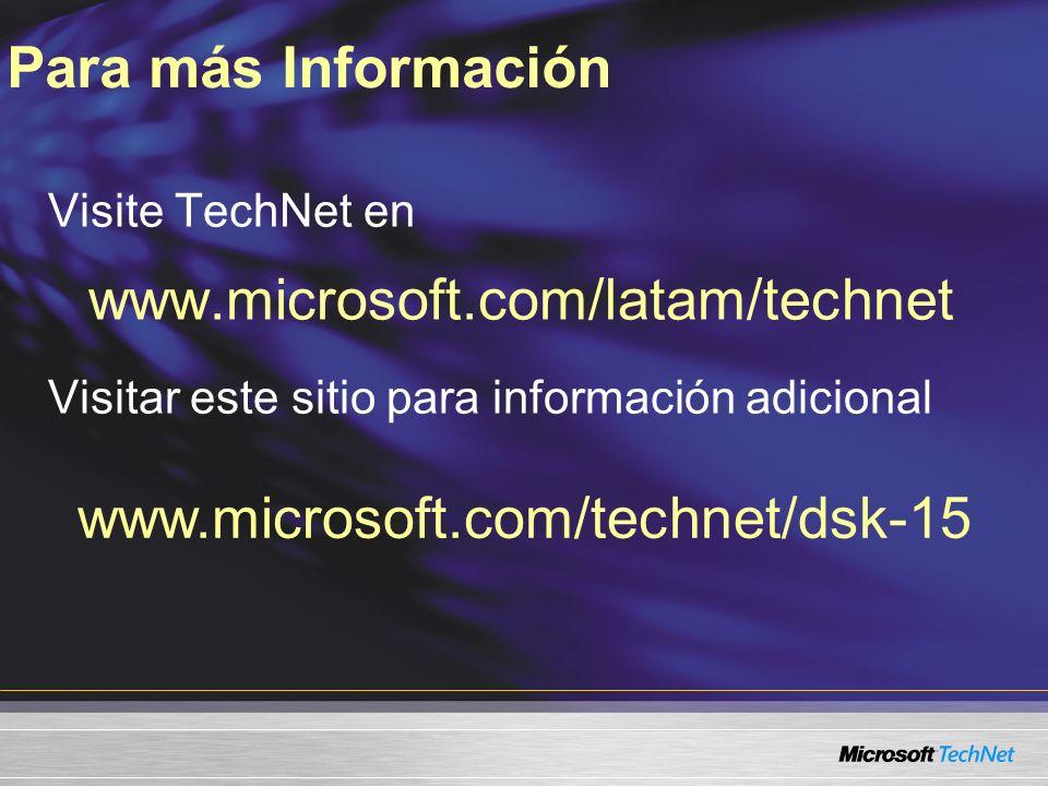 www.microsoft.com/technet/dsk-15 Visite TechNet en www.microsoft.com/latam/technet Visitar este sitio para información adicional Para más Información