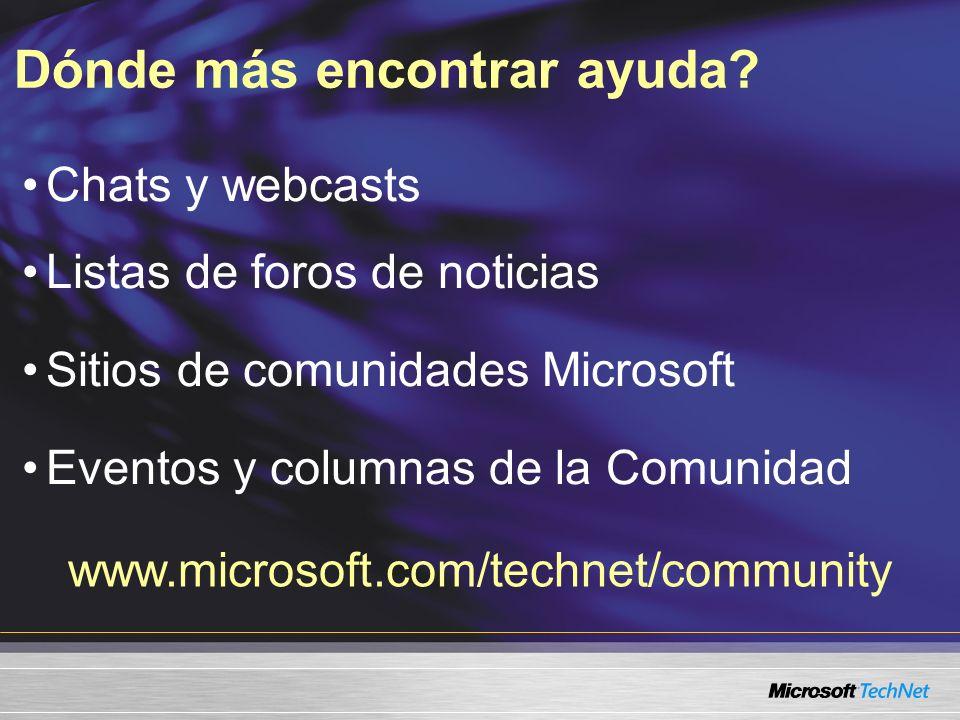Chats y webcasts Listas de foros de noticias Sitios de comunidades Microsoft Eventos y columnas de la Comunidad Dónde más encontrar ayuda? www.microso