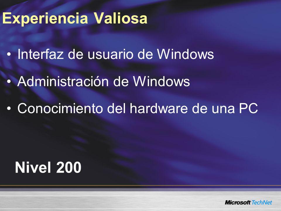 Nivel 200 Interfaz de usuario de Windows Administración de Windows Conocimiento del hardware de una PC Experiencia Valiosa