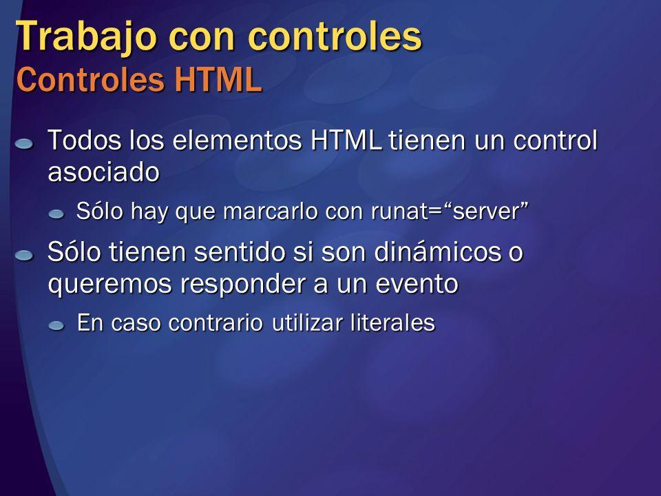 Trabajo con controles Controles HTML Todos los elementos HTML tienen un control asociado Sólo hay que marcarlo con runat=server Sólo tienen sentido si