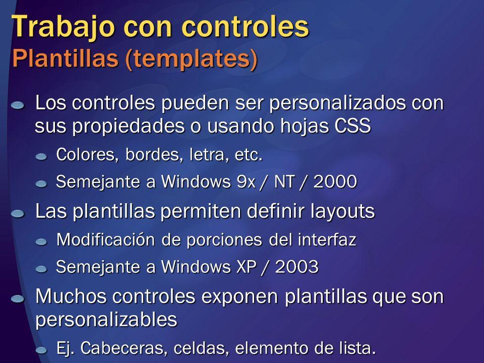 Trabajo con controles Plantillas (templates) Los controles pueden ser personalizados con sus propiedades o usando hojas CSS Colores, bordes, letra, et
