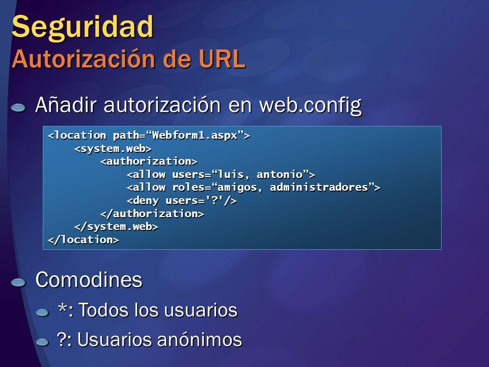 Seguridad Autorización de URL Añadir autorización en web.config </location> Comodines *: Todos los usuarios ?: Usuarios anónimos