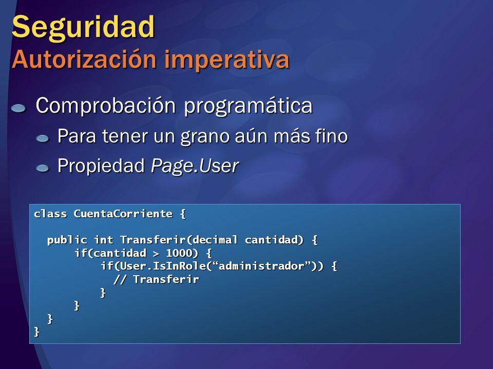 Seguridad Autorización imperativa Comprobación programática Para tener un grano aún más fino Propiedad Page.User class CuentaCorriente { public int Tr
