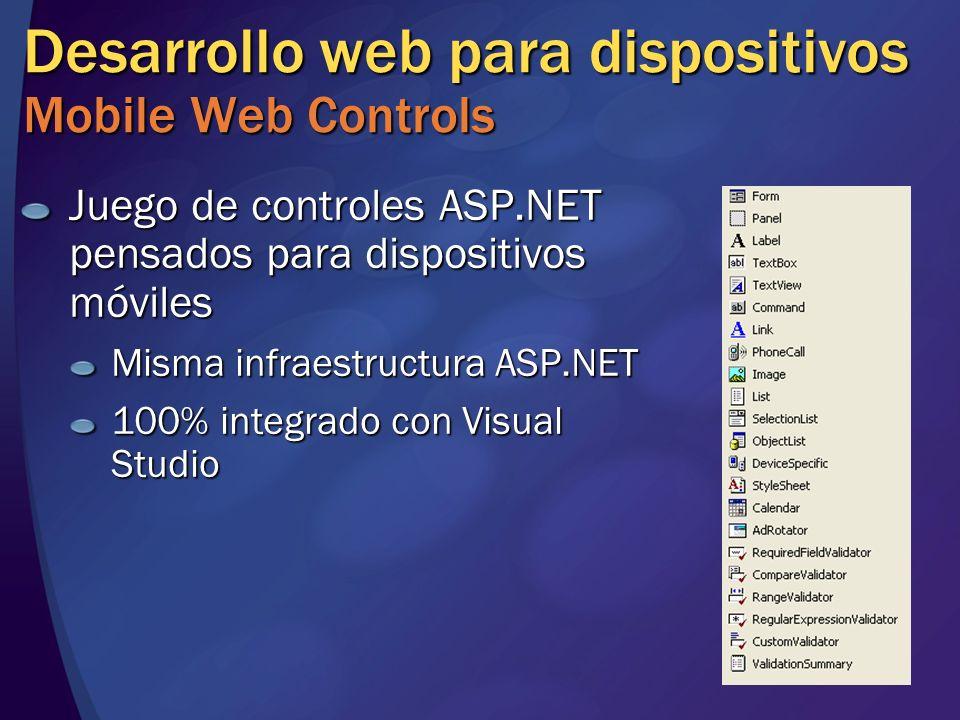 Desarrollo web para dispositivos Mobile Web Controls Juego de controles ASP.NET pensados para dispositivos móviles Misma infraestructura ASP.NET 100%