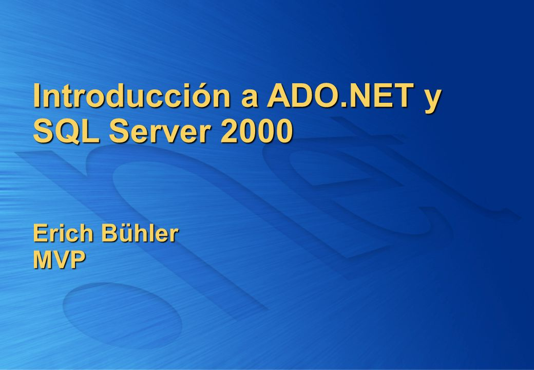 Introducción a ADO.NET y SQL Server 2000 Erich Bühler MVP