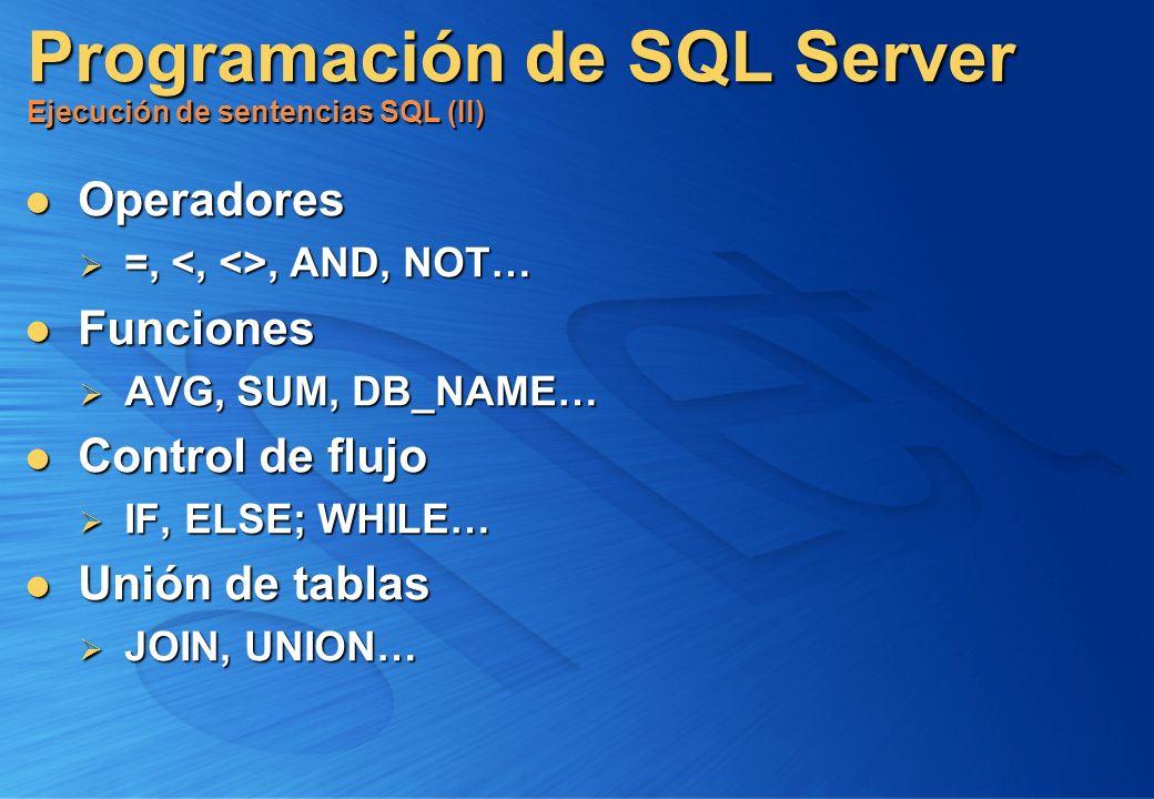 Programación de SQL Server Ejecución de sentencias SQL (II) Operadores Operadores =,, AND, NOT… =,, AND, NOT… Funciones Funciones AVG, SUM, DB_NAME… A