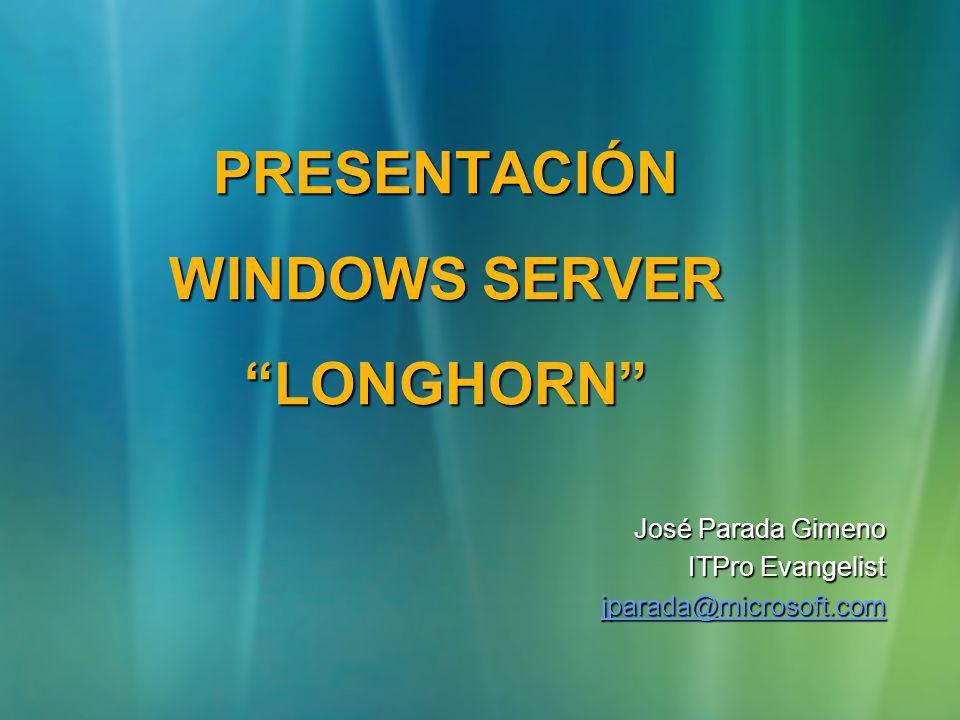 PRESENTACIÓN WINDOWS SERVER LONGHORN José Parada Gimeno ITPro Evangelist jparada@microsoft.com