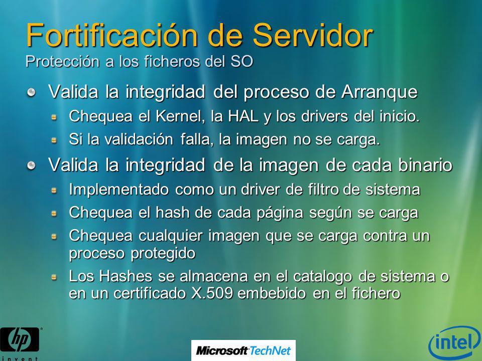 Fortificación de Servidor Protección a los ficheros del SO Valida la integridad del proceso de Arranque Chequea el Kernel, la HAL y los drivers del in