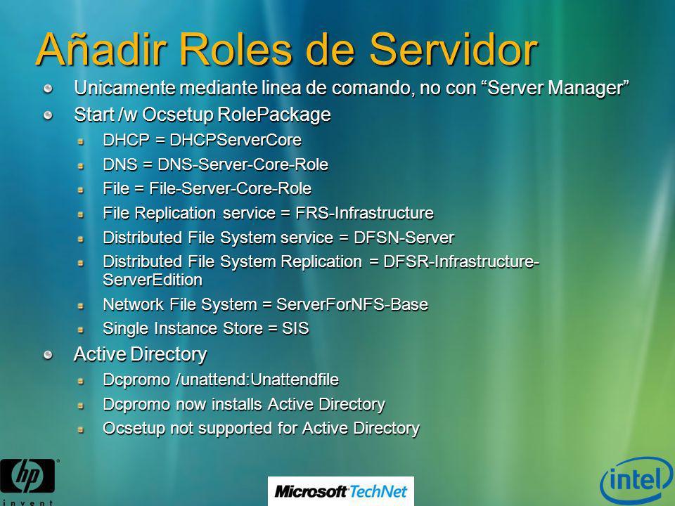 Añadir Roles de Servidor Unicamente mediante linea de comando, no con Server Manager Start /w Ocsetup RolePackage DHCP = DHCPServerCore DNS = DNS-Serv