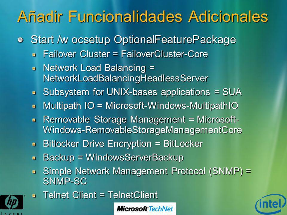 Añadir Funcionalidades Adicionales Start /w ocsetup OptionalFeaturePackage Failover Cluster = FailoverCluster-Core Network Load Balancing = NetworkLoa