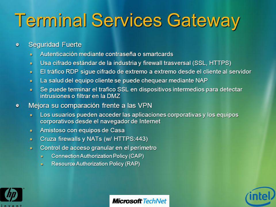 Terminal Services Gateway Seguridad Fuerte Autenticación mediante contraseña o smartcards Usa cifrado estándar de la industria y firewall trasversal (