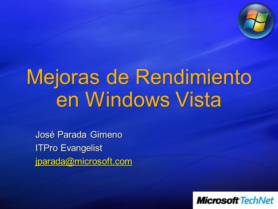 Mejoras de Rendimiento en Windows Vista José Parada Gimeno ITPro Evangelist jparada@microsoft.com
