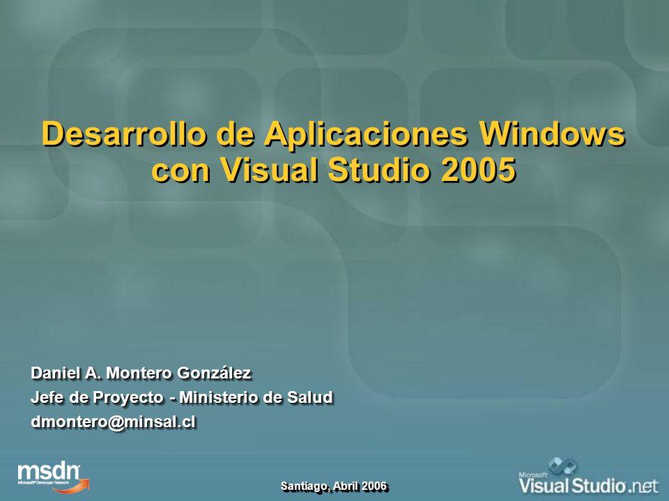 Desarrollo de Aplicaciones Windows con Visual Studio 2005 Daniel A. Montero González Jefe de Proyecto - Ministerio de Salud dmontero@minsal.cl Daniel
