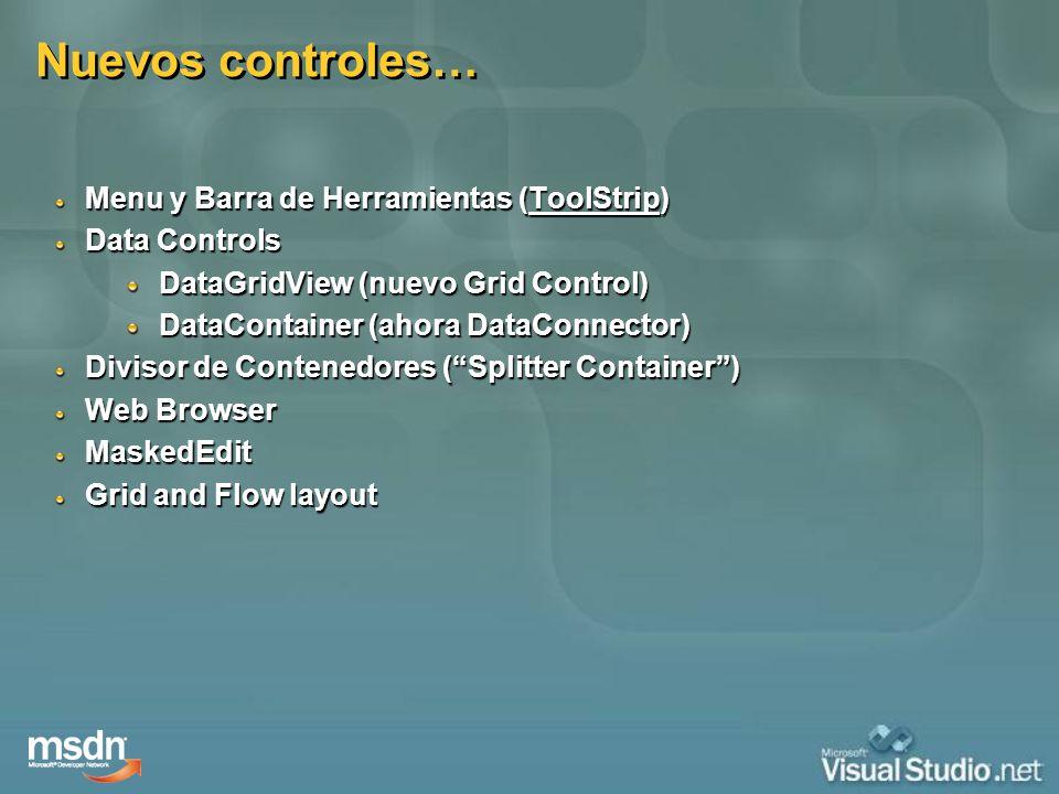 Nuevos controles… Menu y Barra de Herramientas (ToolStrip) Data Controls DataGridView (nuevo Grid Control) DataContainer (ahora DataConnector) Divisor