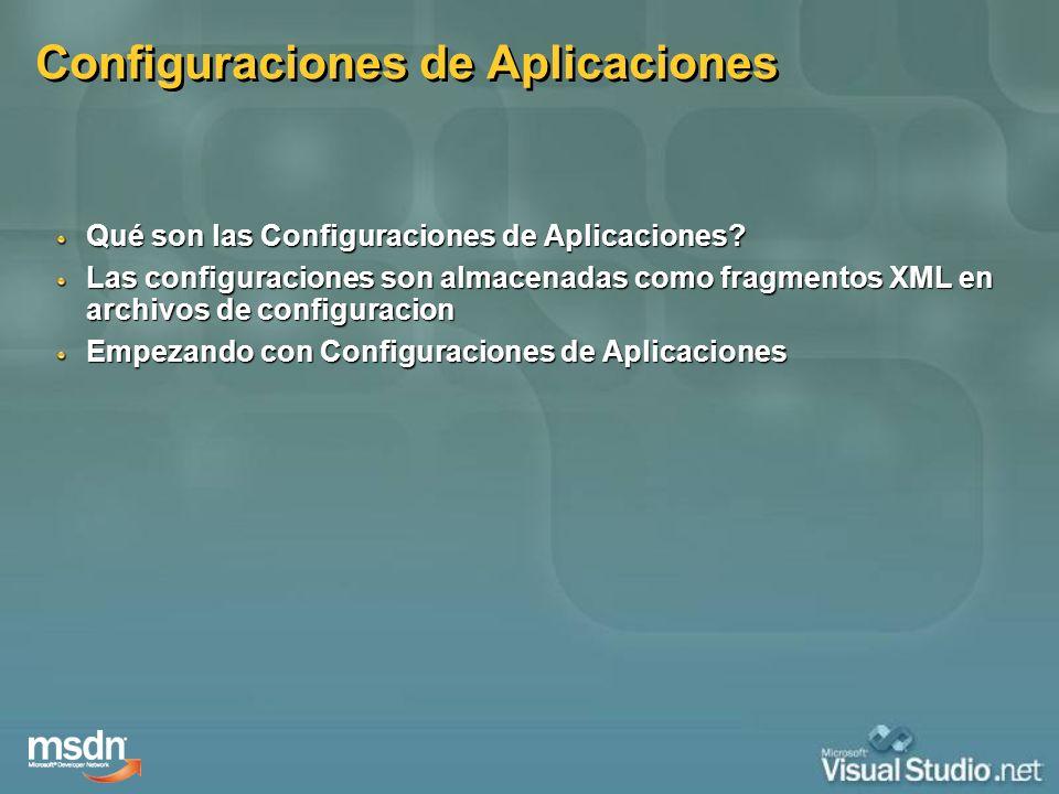 Configuraciones de Aplicaciones Qué son las Configuraciones de Aplicaciones? Las configuraciones son almacenadas como fragmentos XML en archivos de co