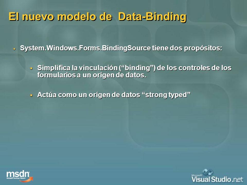 El nuevo modelo de Data-Binding System.Windows.Forms.BindingSource tiene dos propósitos: Simplifica la vinculación (binding) de los controles de los f