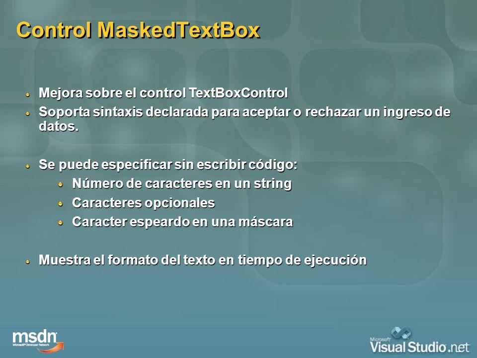 Control MaskedTextBox Mejora sobre el control TextBoxControl Soporta sintaxis declarada para aceptar o rechazar un ingreso de datos. Se puede especifi