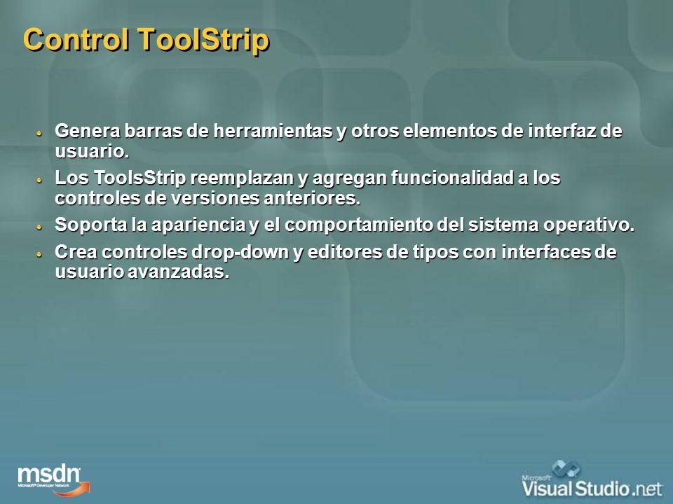 Control ToolStrip Genera barras de herramientas y otros elementos de interfaz de usuario. Los ToolsStrip reemplazan y agregan funcionalidad a los cont