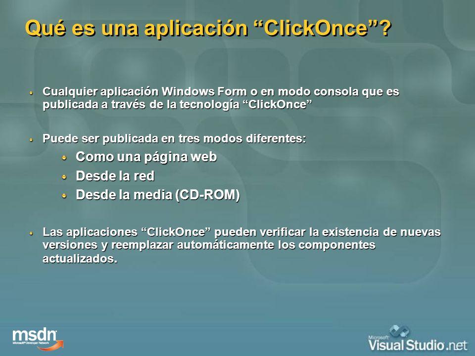 Qué es una aplicación ClickOnce? Cualquier aplicación Windows Form o en modo consola que es publicada a través de la tecnología ClickOnce Puede ser pu