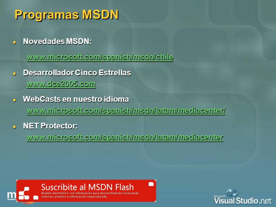 Programas MSDN Novedades MSDN: Novedades MSDN: www.microsoft.com/spanish/msdn/chile Desarrollador Cinco Estrellas Desarrollador Cinco Estrellas www.dc