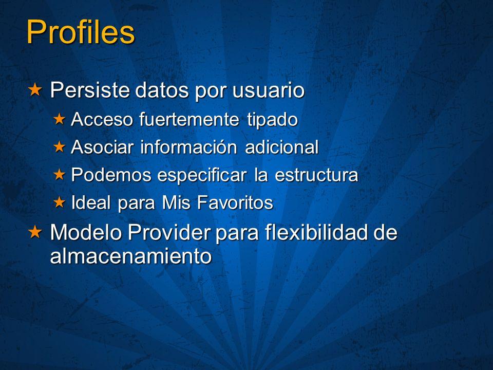 Profiles Persiste datos por usuario Persiste datos por usuario Acceso fuertemente tipado Acceso fuertemente tipado Asociar información adicional Asoci