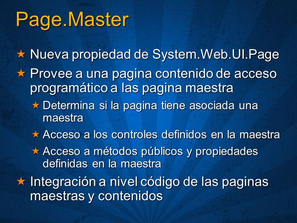 Page.Master Nueva propiedad de System.Web.UI.Page Nueva propiedad de System.Web.UI.Page Provee a una pagina contenido de acceso programático a las pag