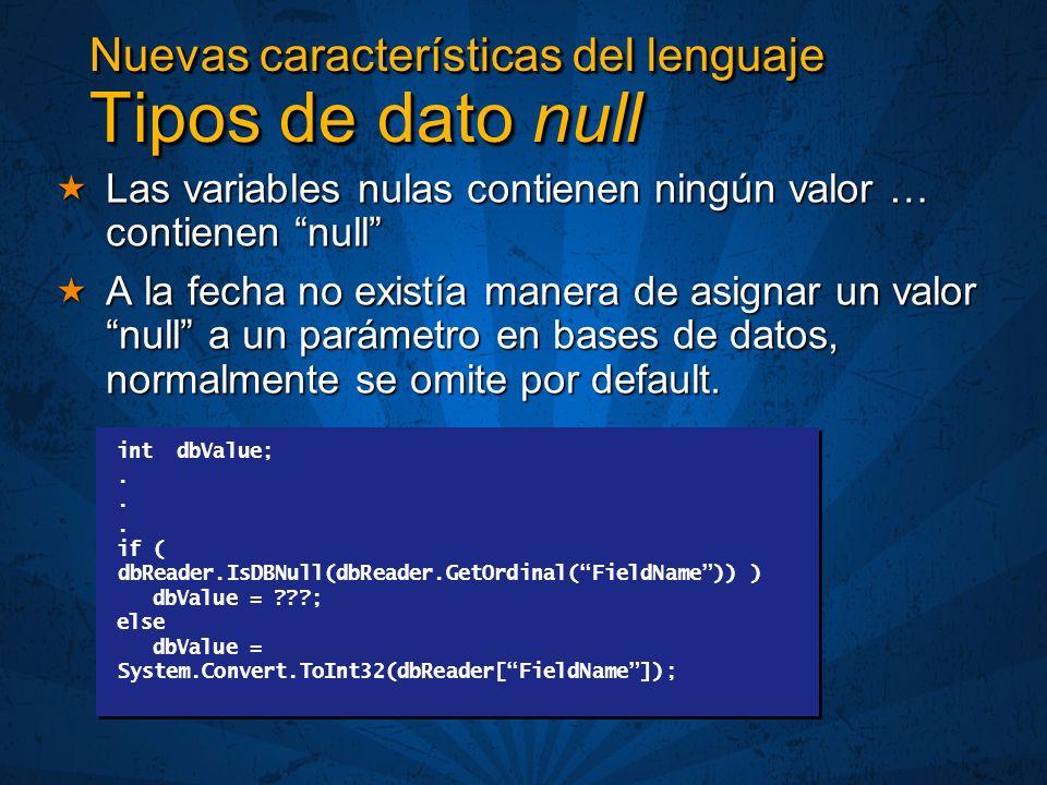 Nuevas características del lenguaje Tipos de dato null Las variables nulas contienen ningún valor … contienen null Las variables nulas contienen ningún valor … contienen null A la fecha no existía manera de asignar un valor null a un parámetro en bases de datos, normalmente se omite por default.