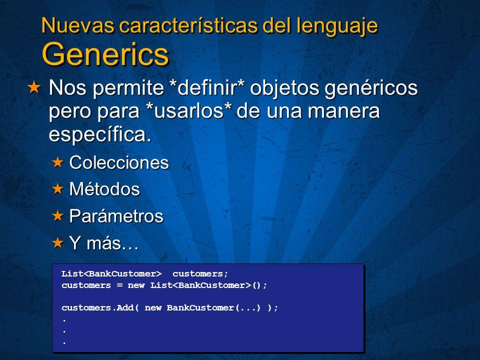 Nuevas características del lenguaje Generics Nos permite *definir* objetos genéricos pero para *usarlos* de una manera específica. Nos permite *defini