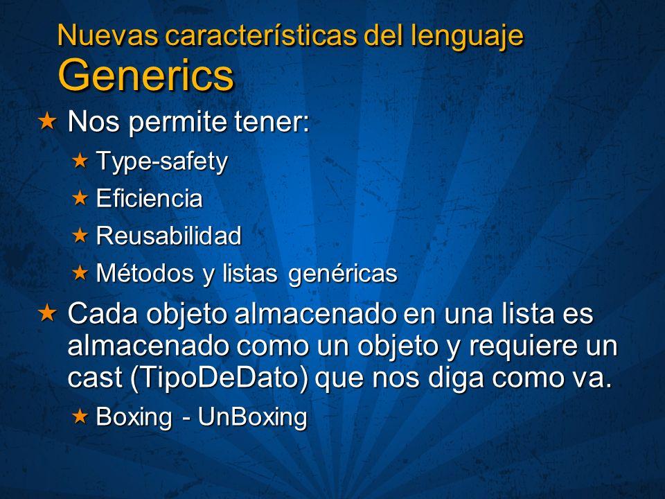 Nuevas características del lenguaje Generics Nos permite tener: Nos permite tener: Type-safety Type-safety Eficiencia Eficiencia Reusabilidad Reusabil