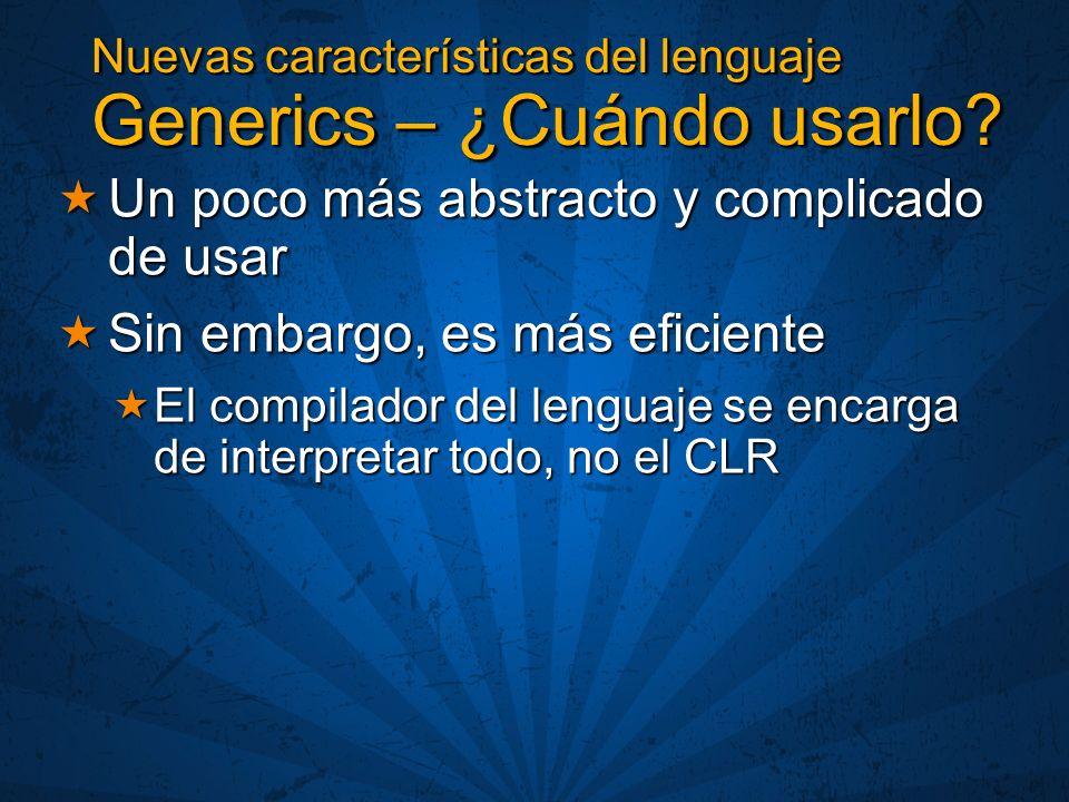 Nuevas características del lenguaje Generics – ¿Cuándo usarlo? Un poco más abstracto y complicado de usar Un poco más abstracto y complicado de usar S