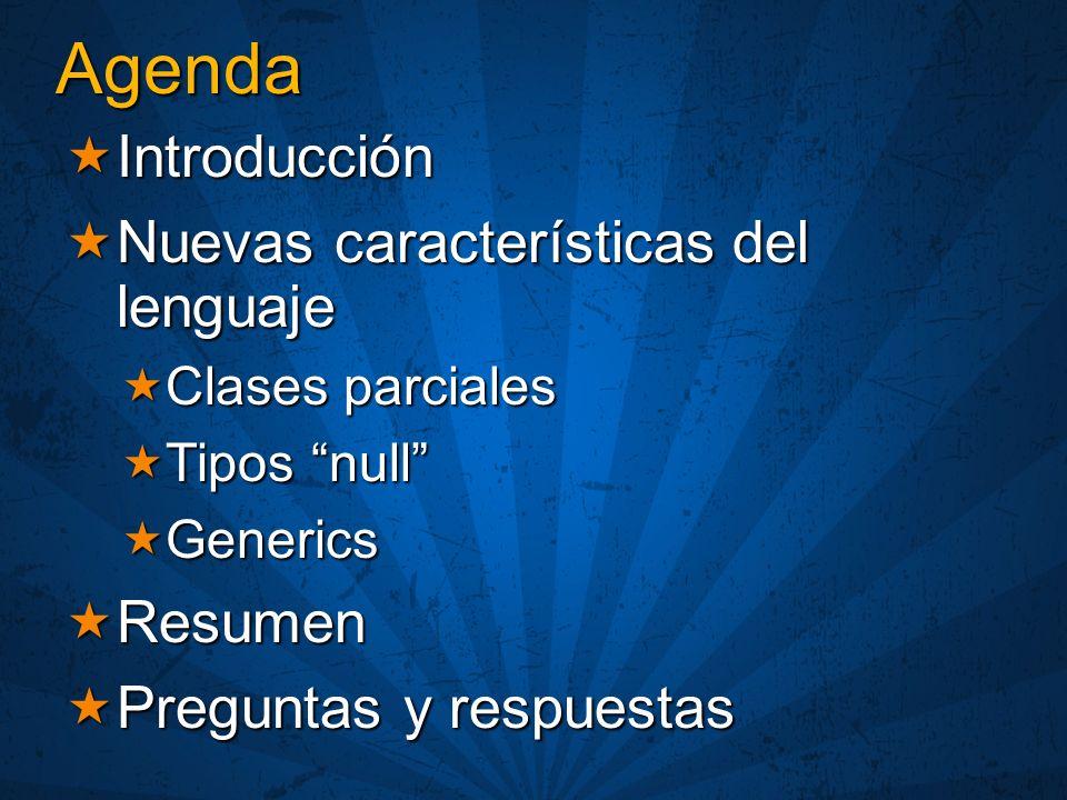 Agenda Introducción Introducción Nuevas características del lenguaje Nuevas características del lenguaje Clases parciales Clases parciales Tipos null Tipos null Generics Generics Resumen Resumen Preguntas y respuestas Preguntas y respuestas