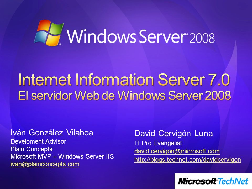 David Cervigón Luna IT Pro Evangelist david.cervigon@microsoft.com http://blogs.technet.com/davidcervigon Iván González Vilaboa Develoment Advisor Pla