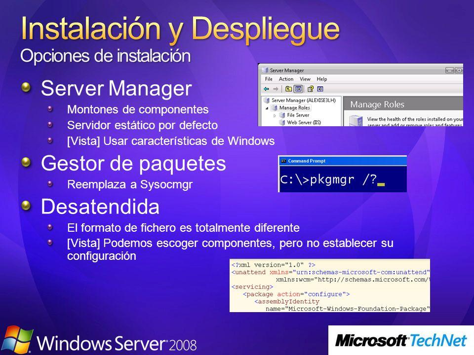 Server Manager Montones de componentes Servidor estático por defecto [Vista] Usar características de Windows Gestor de paquetes Reemplaza a Sysocmgr Desatendida El formato de fichero es totalmente diferente [Vista] Podemos escoger componentes, pero no establecer su configuración