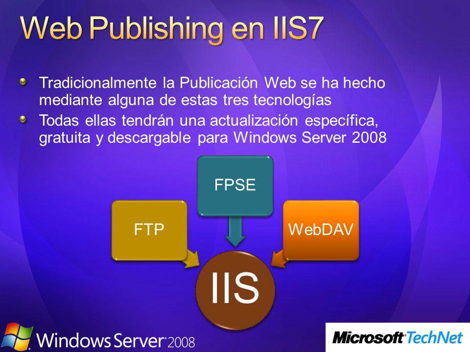 Tradicionalmente la Publicación Web se ha hecho mediante alguna de estas tres tecnologías Todas ellas tendrán una actualización específica, gratuita y descargable para Windows Server 2008 IIS FTPFPSEWebDAV