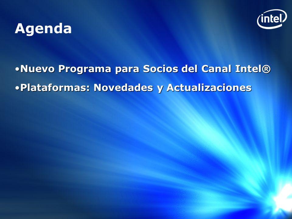 Nuevo Programa para Socios del CanalIntel®Nuevo Programa para Socios del Canal Intel® Plataformas: Novedades y ActualizacionesPlataformas: Novedades y Actualizaciones Agenda