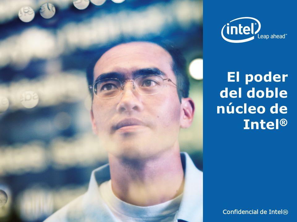 El poder del doble núcleo de Intel ® Confidencial de Intel®