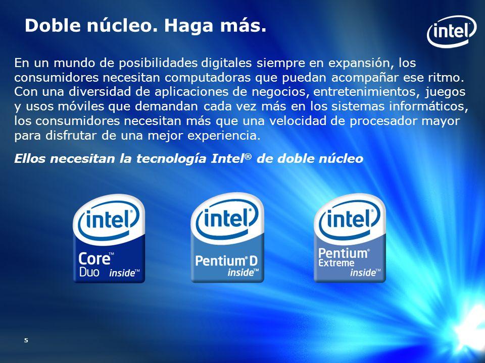 6 Doble núcleo, potenciando las últimas plataformas Intel®.