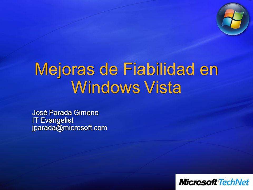Mejoras de Fiabilidad en Windows Vista José Parada Gimeno IT Evangelist jparada@microsoft.com