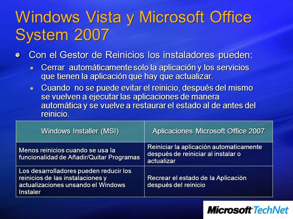 Windows Vista y Microsoft Office System 2007 Con el Gestor de Reinicios los instaladores pueden: Cerrar automáticamente solo la aplicación y los servi
