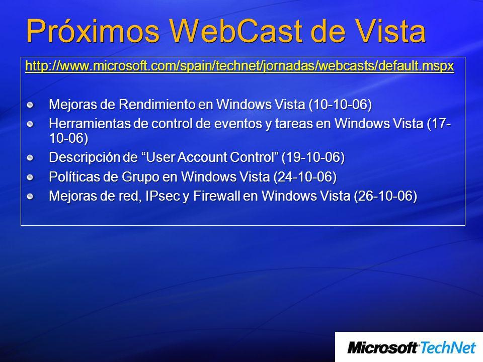 Próximos WebCast de Vista http://www.microsoft.com/spain/technet/jornadas/webcasts/default.mspx Mejoras de Rendimiento en Windows Vista (10-10-06) Her